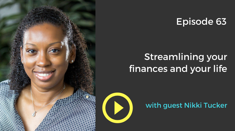 Streamlining your finances and your life with Nikki Tucker Podcast Episode 63