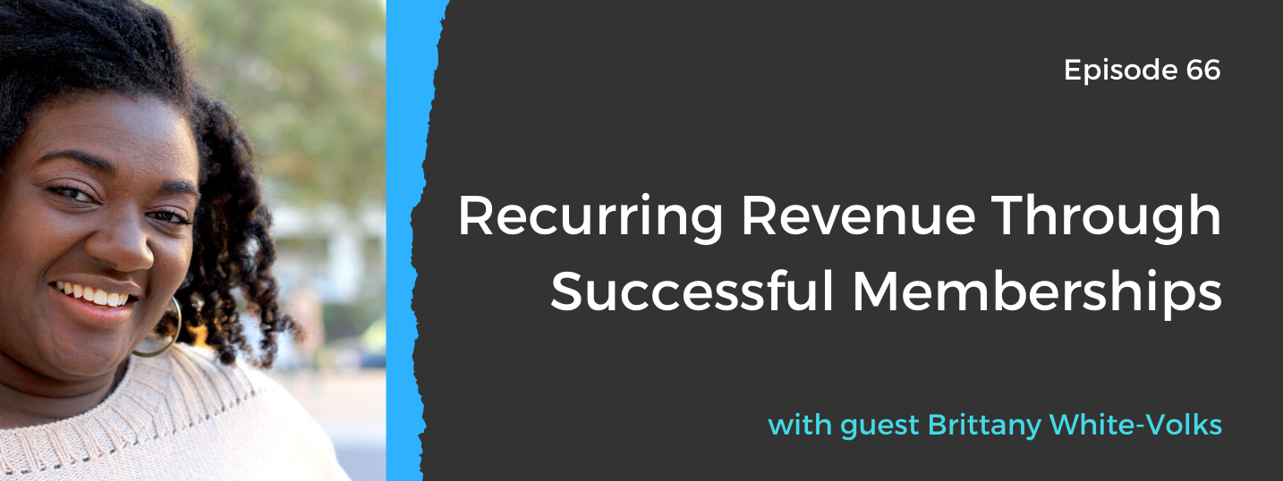 Recurring Revenue through successful memberships with Brittany White-Volks Introverts Talking Business Podcast Episode 66