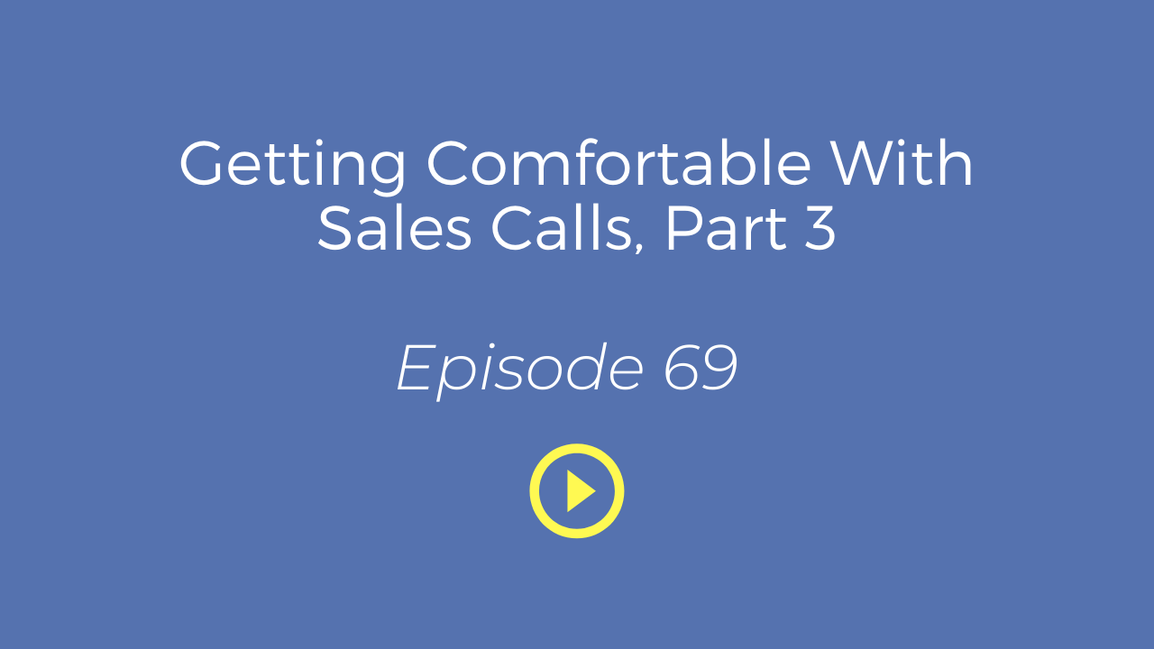 Getting Comfortable With Sales Calls, Part 3