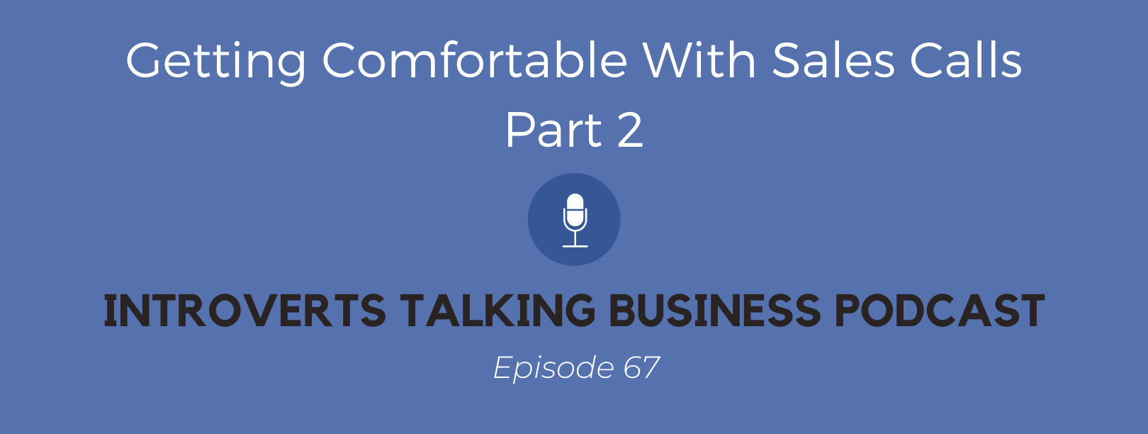 Getting Comfortable With Sales Calls, Part 2