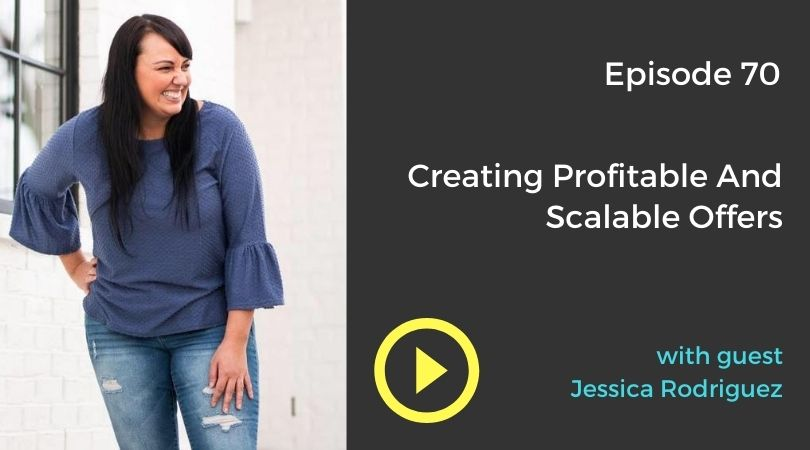 Title of podcast - Creating profitable scalable offers with Jessica Rodriguez