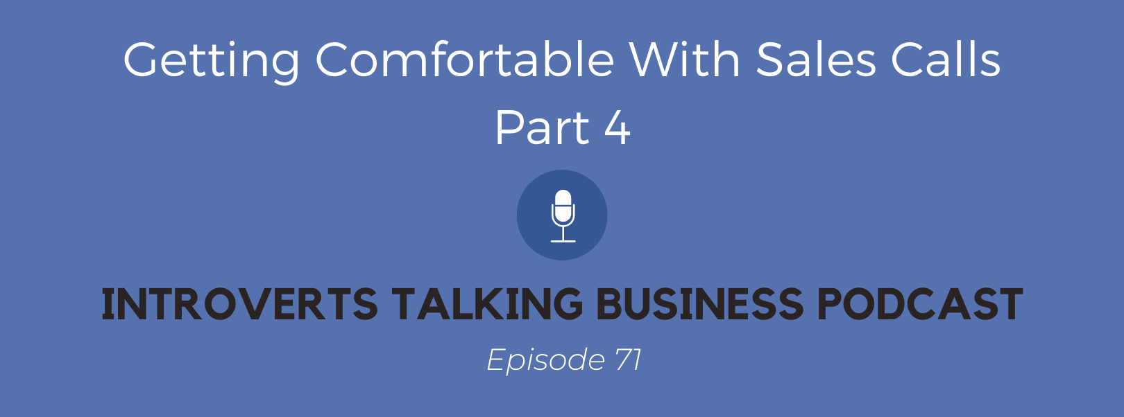 Getting Comfortable With Sales Calls, Part 4