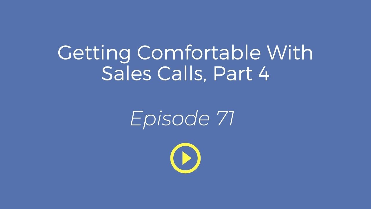 Getting Comfortable With Sales Calls Part 4