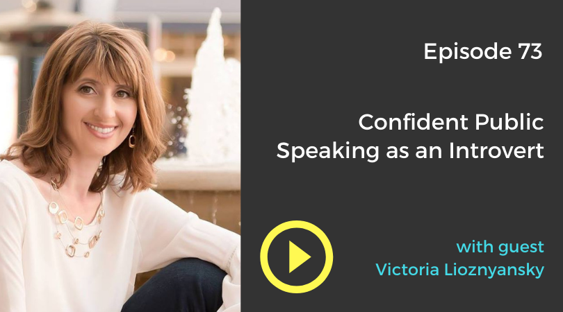 Confident Public Speaking as an Introvert with Victoria Lioznyansky