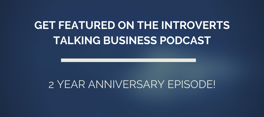 get featured on the introverts talking business podcast two year anniversary special