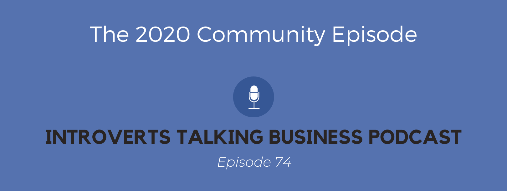 Episode 74 of the Introverts Talking Business Podcast, a community episode