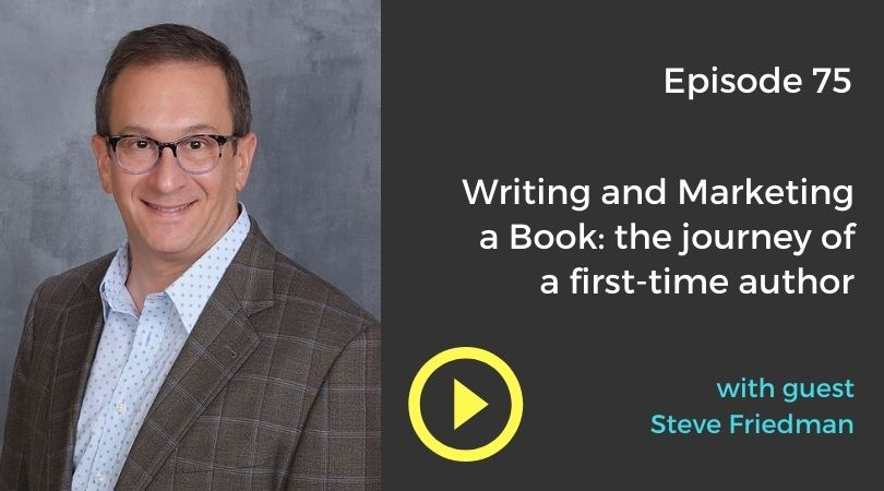 Episode 75 with author Steve Friedman about writing a book